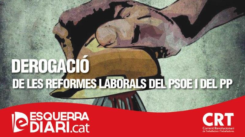Per la derogació de les reformes laborals del PSOE i del PP